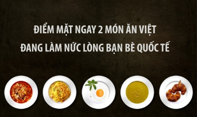 2 món ăn cực dễ làm của Việt Nam lọt TOP 50 món ăn ngon nhất thế giới